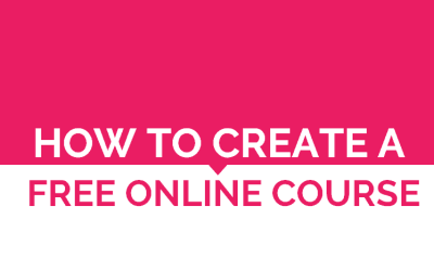 How to Create a Free Online Course – Make Money and Build Your Email List at the Same Time