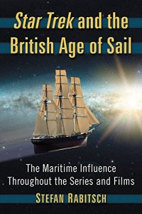 "51QwwnPQVtL 200x300 Out Today: ""Star Trek and the British Age of Sail: The Maritime Influence Throughout the Series and Films"""