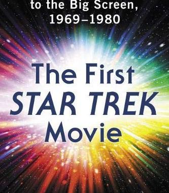"""Out Today: """"The First Star Trek Movie: Bringing the Franchise to the Big Screen 1969-1980"""""""