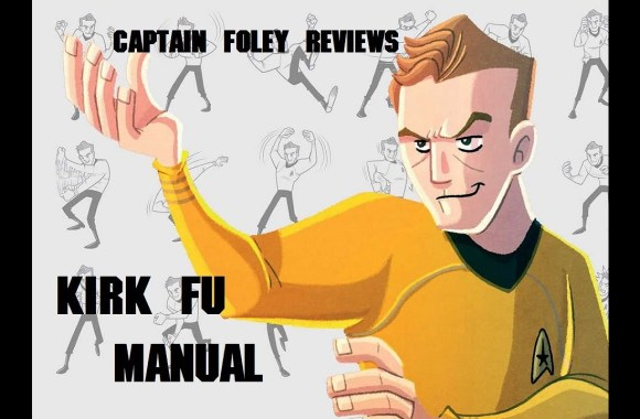 Captain Foley Reviews – Kirk FU Manual – A Guide to Starfleets Most Feared Martial Art