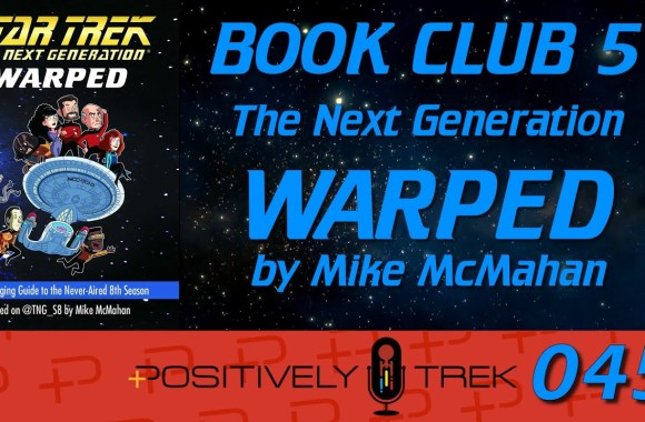 Positively Trek 45: Book Club: TNG: Warped by Mike McMahan