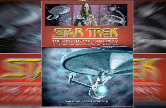 Exclusive Book Preview Of 'Star Trek: The Artistry Of Dan Curry'