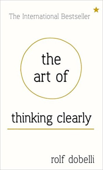 The Art of Thinking Clearly - Startup Archive