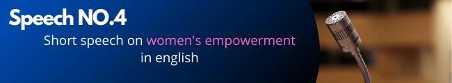 Speech NO.4 Short Speech on Women's Empowerment in English