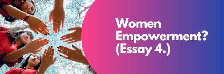 Women Empowerment Essay 4.