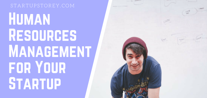 Human Resources Management for Your Startup - Startup Storey Entrepreneur Guide