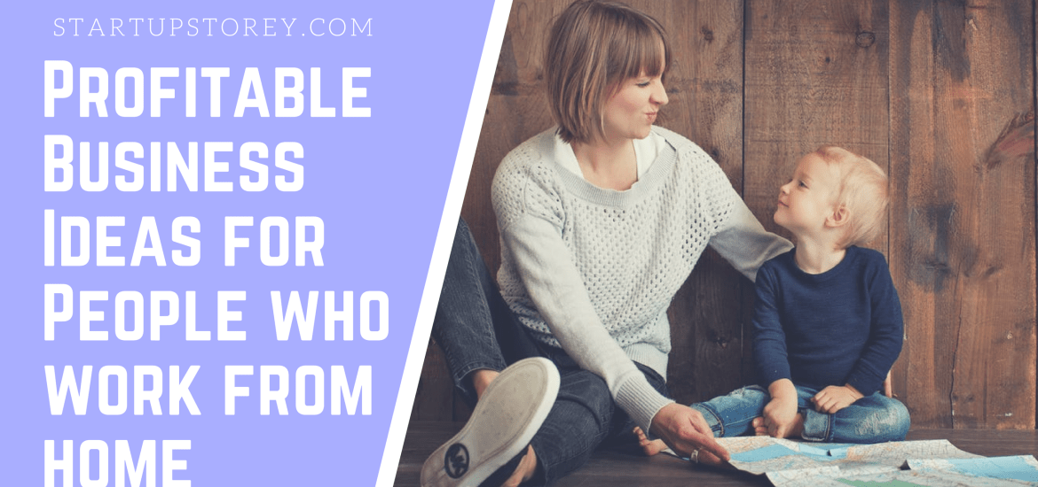 Profitable Business Ideas for People who work from home