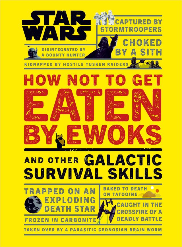 91eBbSSyHQL 757x1024 Out Today: Star Wars How Not to Get Eaten by Ewoks and Other Galactic Survival Skills