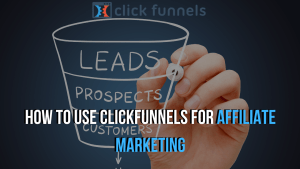 How to Use Clickfunnels For Affiliate Marketing