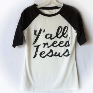 Y'all Need Jesus Shirt - Half Sleeve T-Shirt