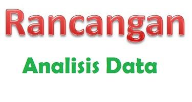 Penjelasan Analisis Data dan Rancangan Analisis Data
