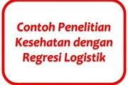 Contoh Penelitian Kesehatan dengan Regresi Logistik