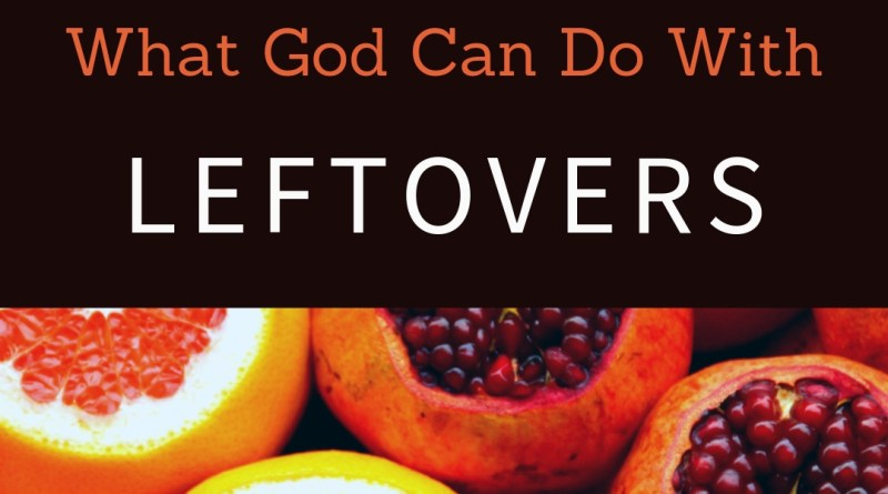 What God Can Do With the Leftovers