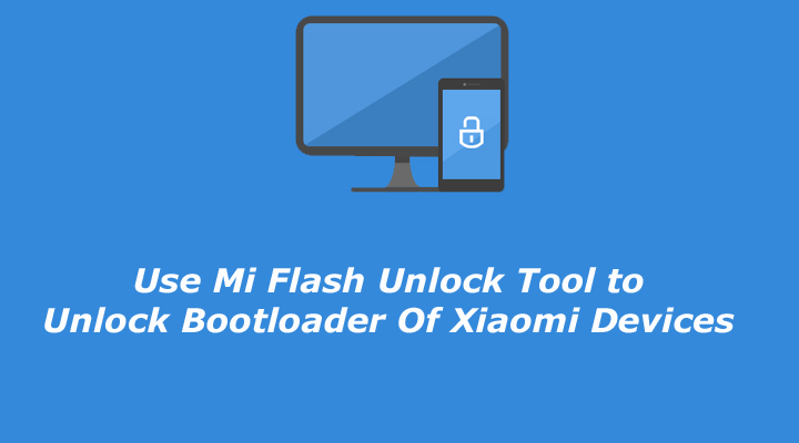 Use Mi Flash Unlock Tool to Unlock Bootloader Of Xiaomi Devices