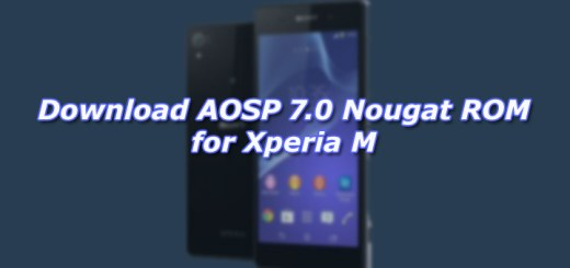 Download and Install AOSP 7.0 Nougat ROM for Xperia M
