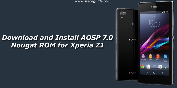 Download and Install AOSP 7.0 Nougat ROM for Xperia Z1