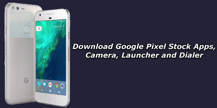 Download Google Pixel Apps, Camera, Launcher and Dialer