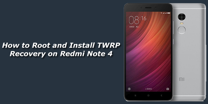 How to Root and Install TWRP Recovery on Redmi Note 4