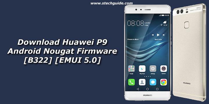Download Huawei P9 Android Nougat Firmware [B322] [EMUI 5.0]