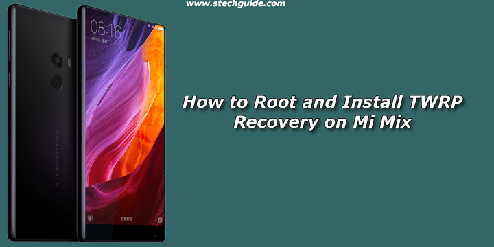 How to Root and Install TWRP Recovery on Mi Mix