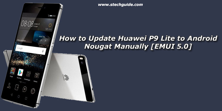 How to Update Huawei P9 Lite to Android Nougat Manually [EMUI 5.0]