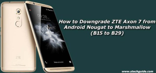 How to Downgrade ZTE Axon 7 from Android Nougat to Marshmallow