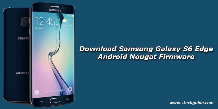 Download Samsung Galaxy S6 Edge Android Nougat Firmware