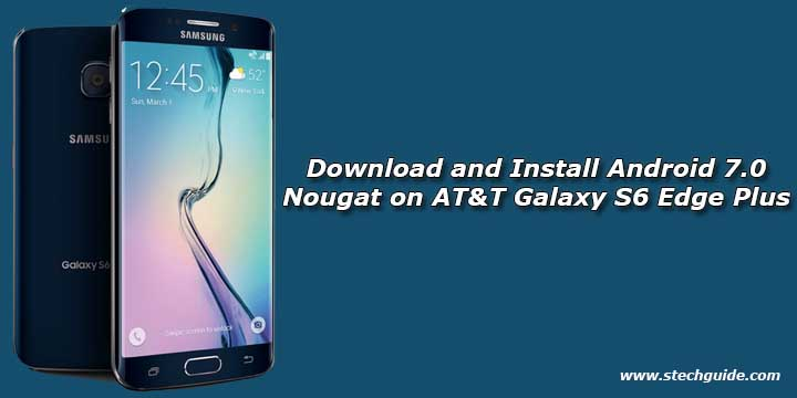 Download And Install Android 7.0 Nougat On AT&T Galaxy S6