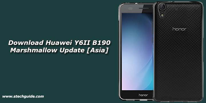 Download Huawei Y6II B190 Marshmallow Update [Asia]