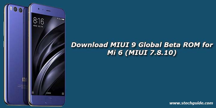Download MIUI 9 Global Beta ROM for Mi 6 (MIUI 7.8.10)
