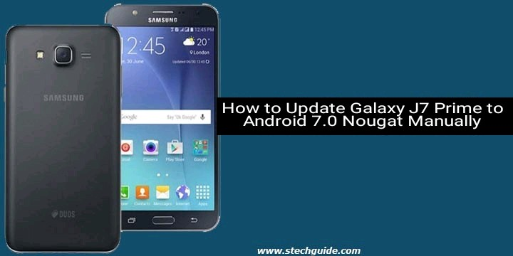 How to Update Galaxy J7 Prime to Android 7.0 Nougat Manually