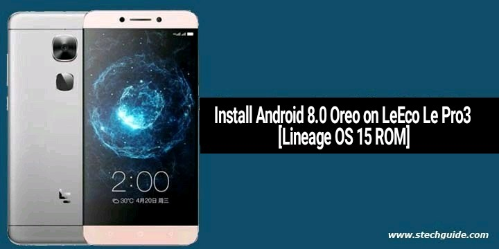 Install Android 8.0 Oreo on LeEco Le Pro3 [Lineage OS 15 ROM]