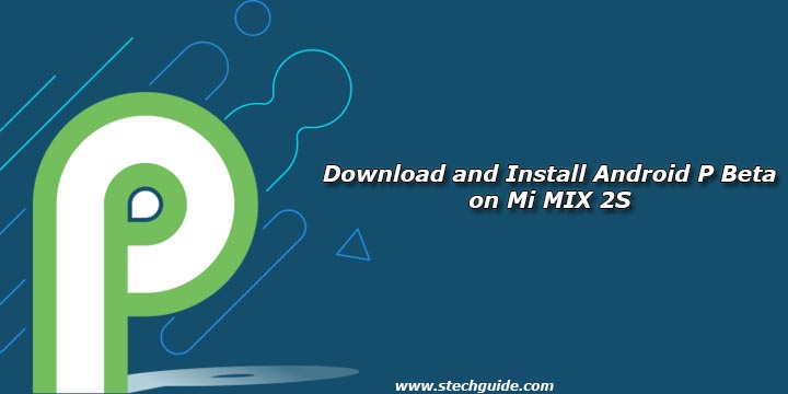 Download and Install Android P Beta on Mi MIX 2S