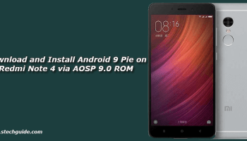 Download and Install Android 9 Pie on Redmi 4x via AOSP 9 0 ROM