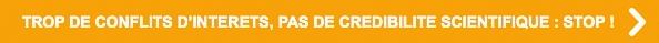 """""""TROP DE CONFLITS D'INTÉRÊTS, PASDE CRÉDIBILITÉ SCIENTIFIQUE : STOP !"""