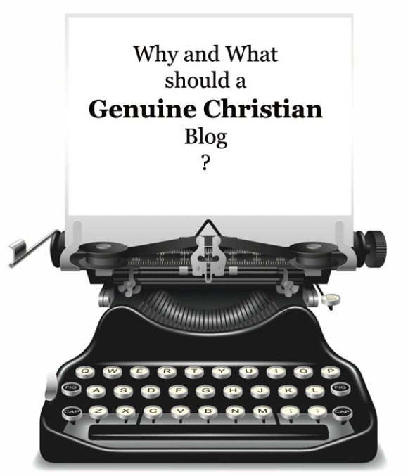 Why and What should a Genuine Christian Blog?