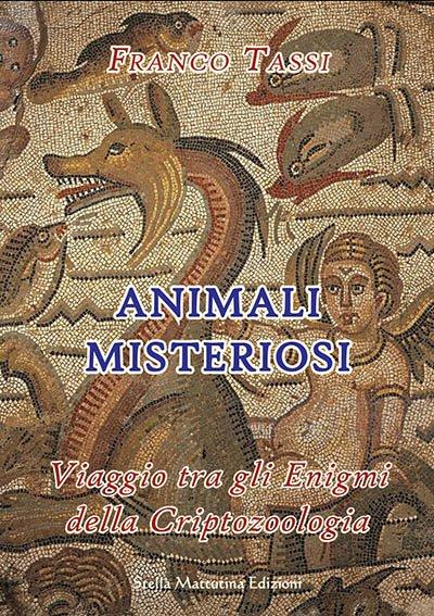 Copertina del libro animali misteriosi, di franco tassi, criptozoologia