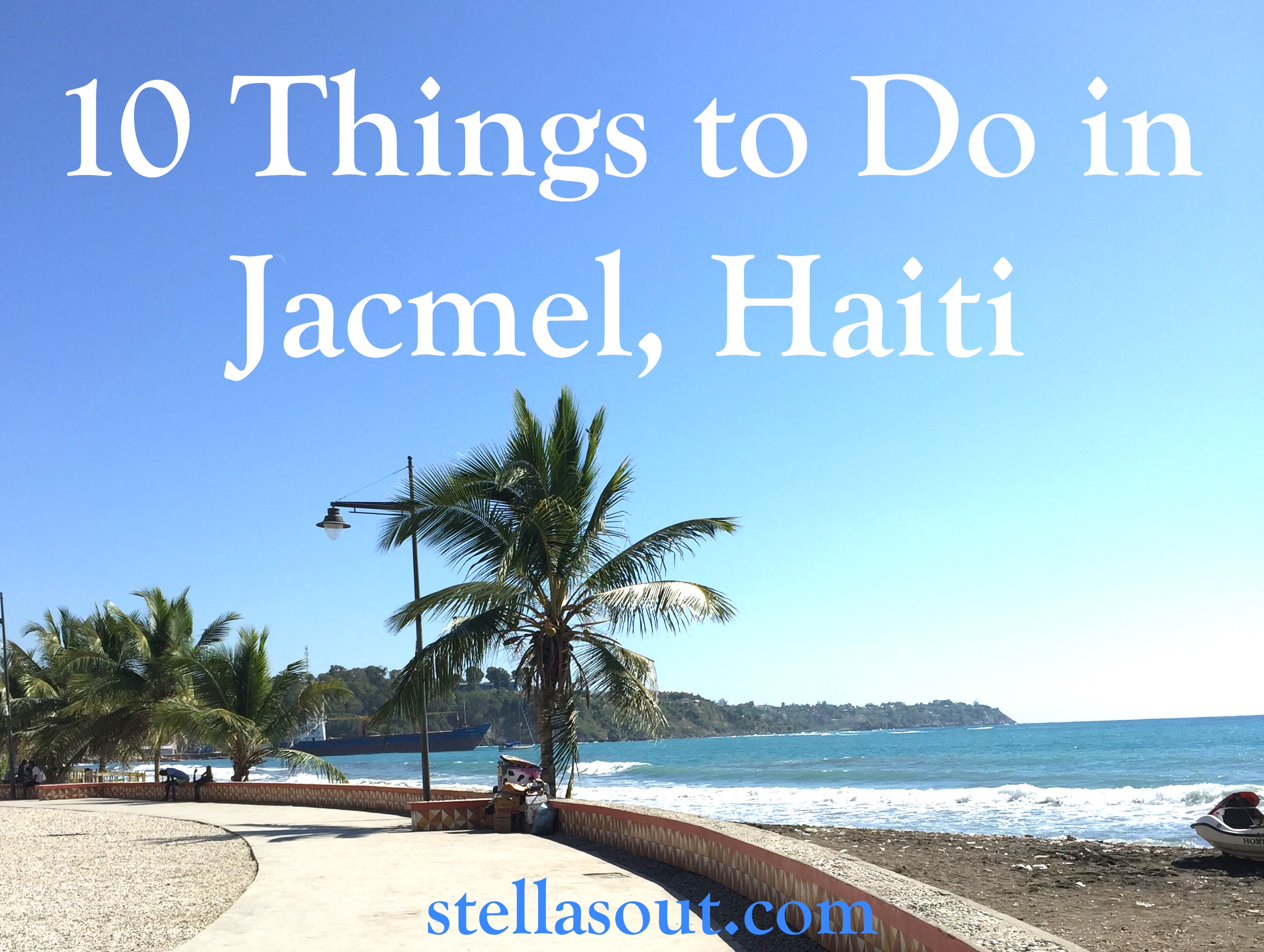 10 Things to Do in Jacmel Haiti Stellas Out