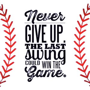 Never give up. The last swing could win the game. Failure is a part of the game.