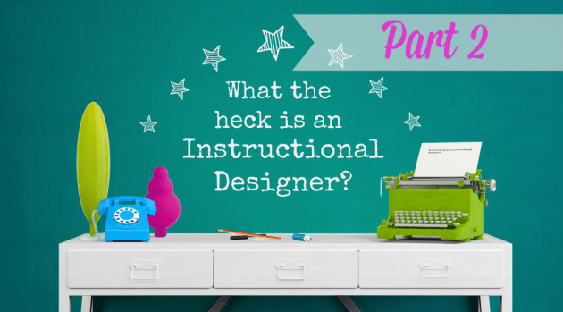 What's an instructional designer - part 2 | stephaniecappsdyke.com
