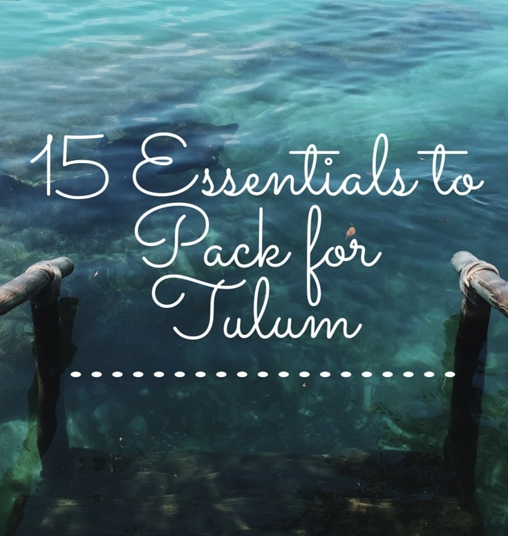 93ad1af34cd1 15 Essentials to Pack for Tulum