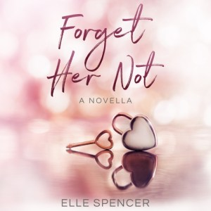 Forget Her Not by Elle Spencer, read by Stephanie Murphy