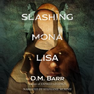 Slashing Mona Lisa by D.M. Barr, Narrated by Stephanie Murphy