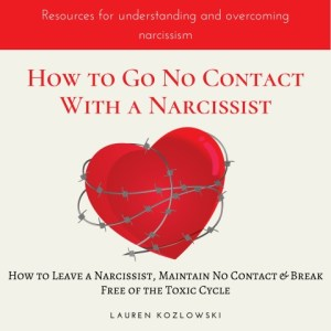How to go No Contact With a Narcissist: How to Leave a Narcissist, Maintain No Contact & Break Free of the Toxic Cycle (Overcoming Narcissistic Abuse Book 2) By Lauren Kozlowski Audiobook Narrated by Stephanie Murphy