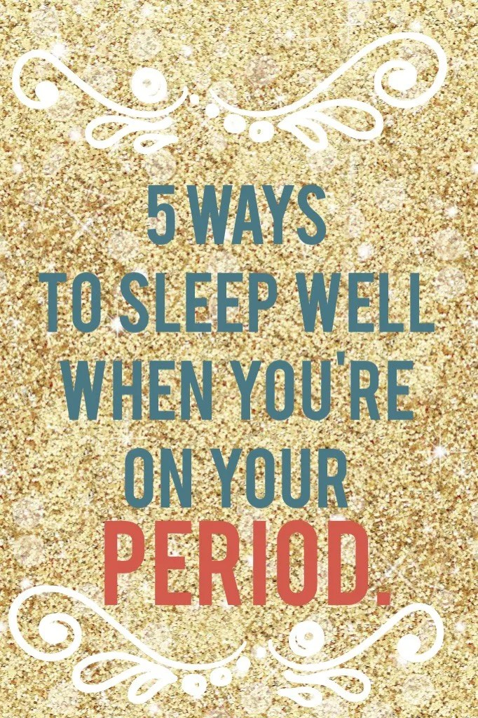 5 ways to sleep well when you're on your period // stephanieorefice.net