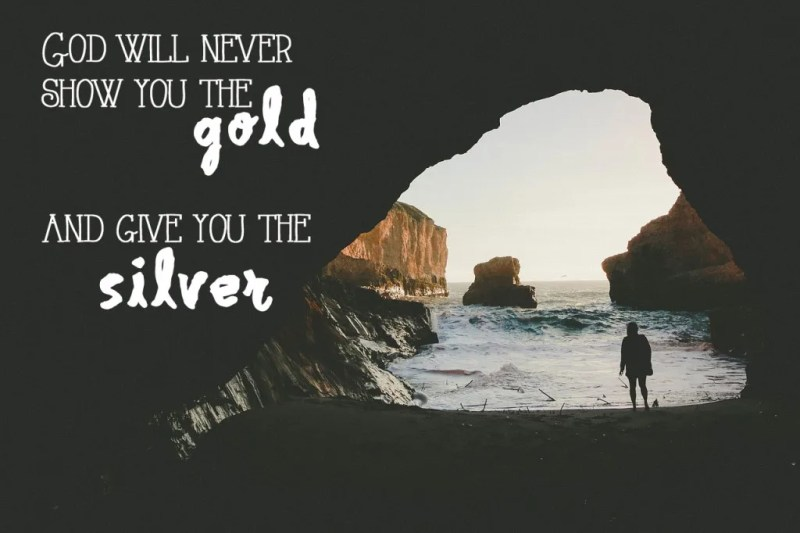 God will never show you the gold and give you the silver // stephanieorefice.net