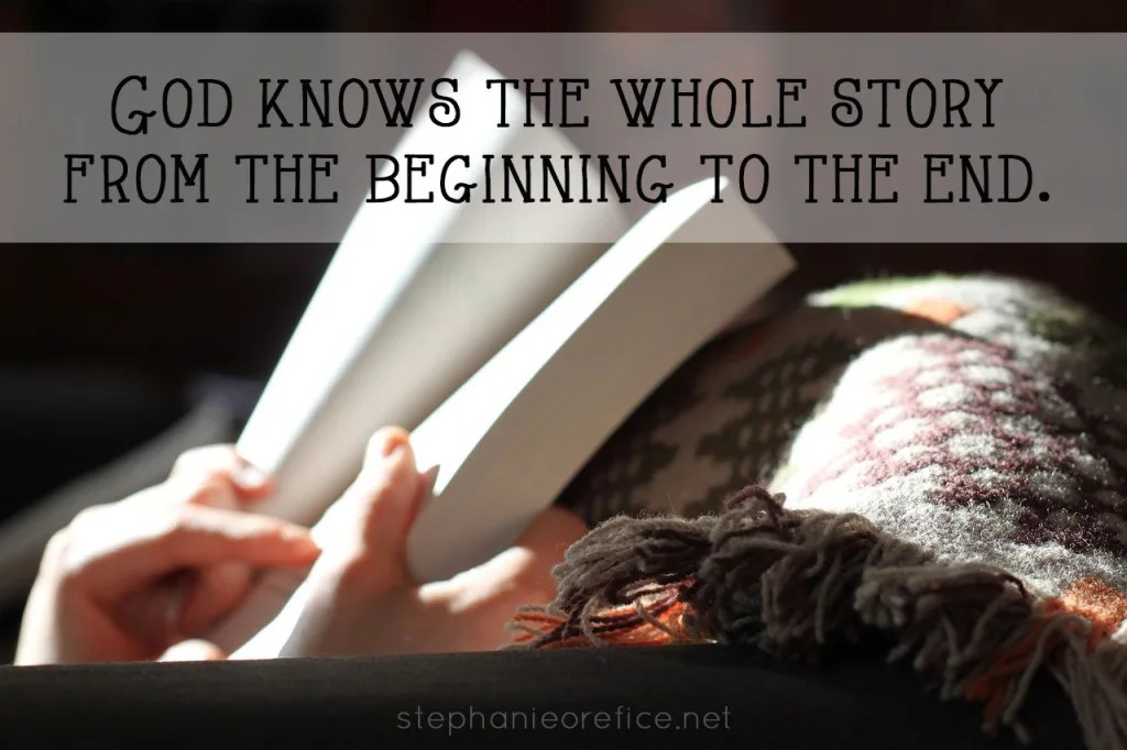 God knows the whole story from the beginning to the end // stephanieorefice.net