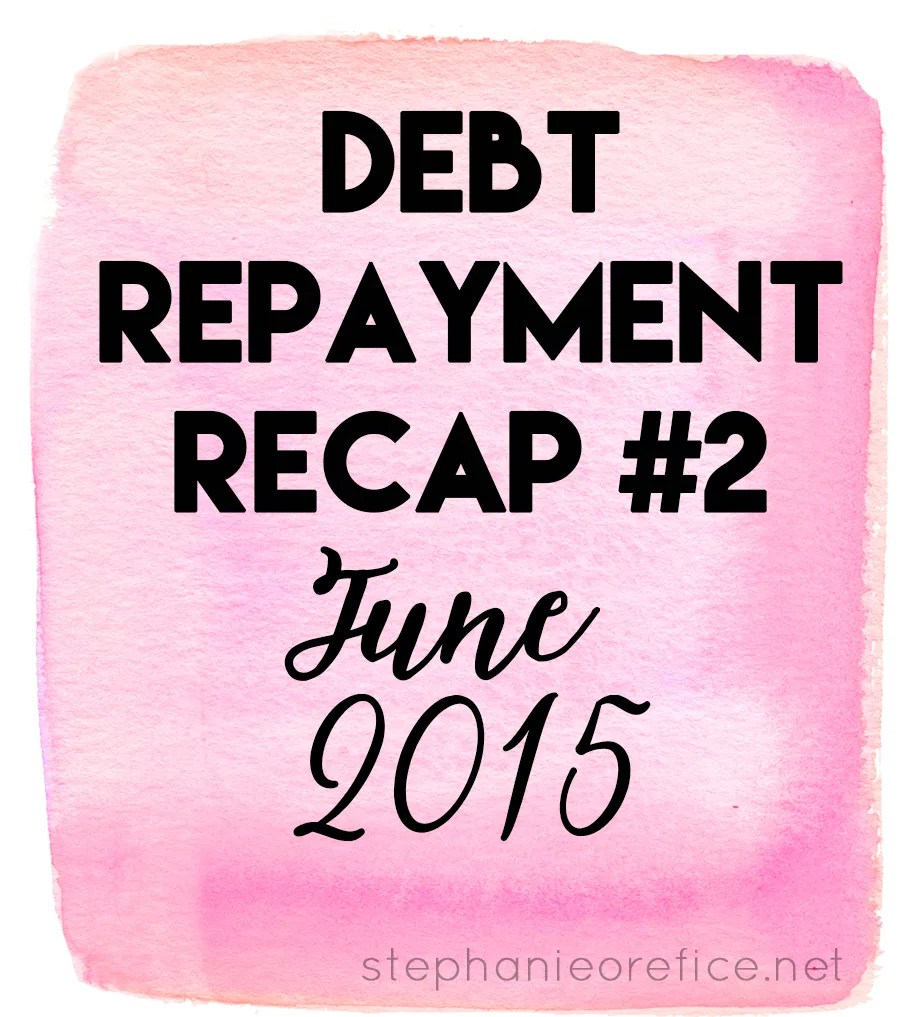 Debt Repayment Recap #2 // June 2015 // stephanieorefice.net