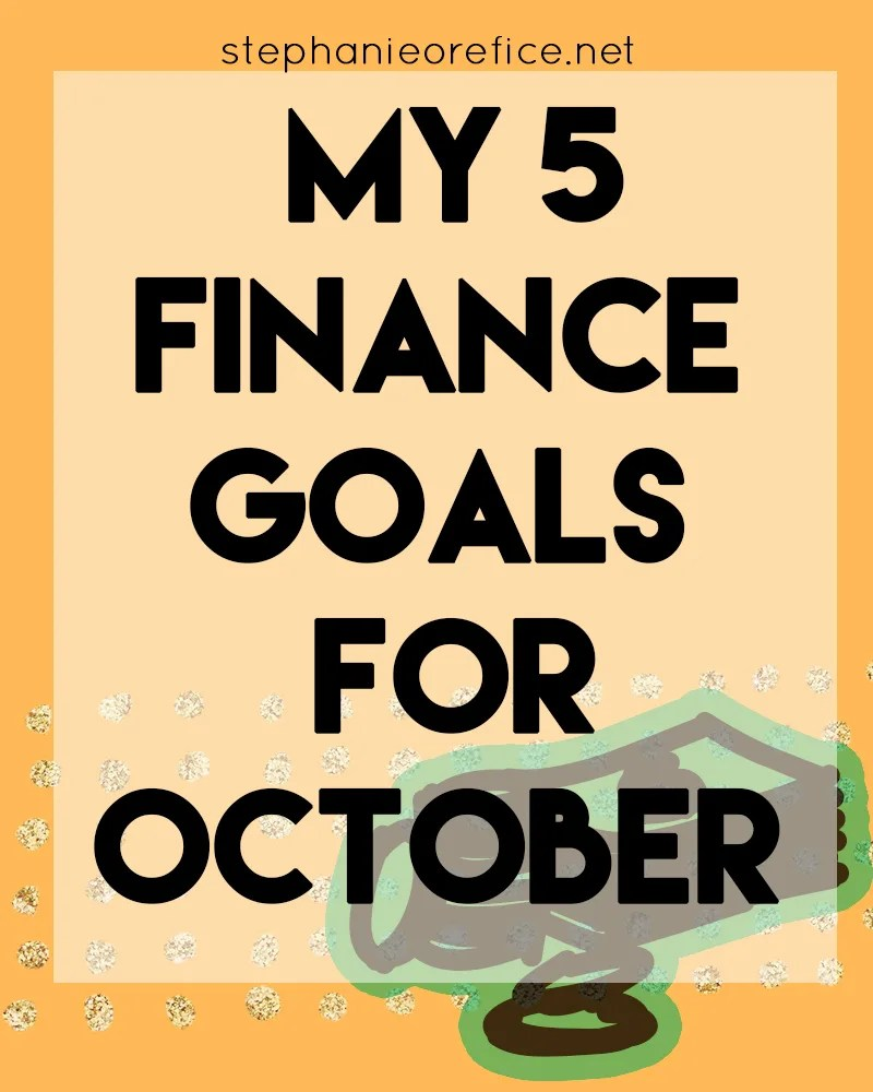 my 5 finance goals for october // stephanieorefice.net