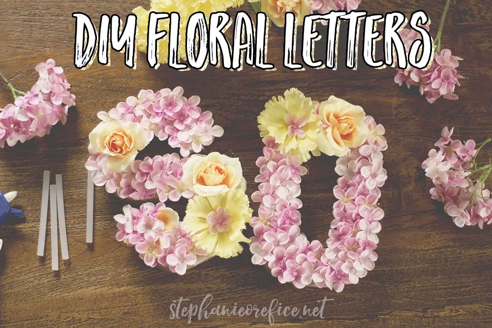 DIY Floral Letters // stephanieorefice.net